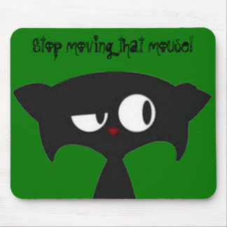 Stop moving that mouse! mouse mat