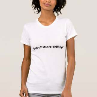 stop offshore drilling tshirts