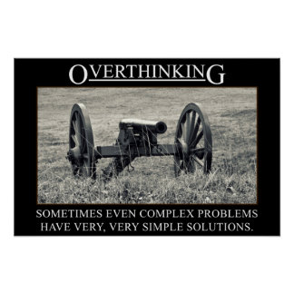 Stop overthinking the solutions to problems (S) Poster