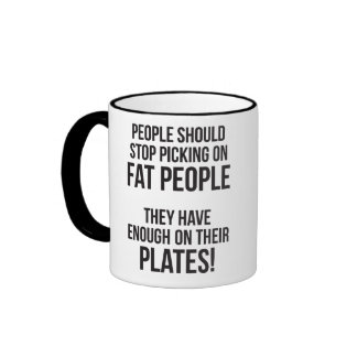 Stop Picking On Fat People. Enough On Their Plates Coffee Mug