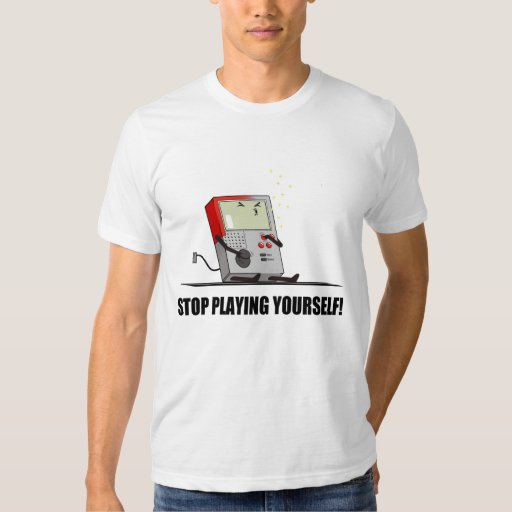 Stop Playing Yourself Tee Shirt