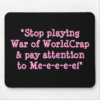 """""""Stop playingWar of WorldCrap& pay attention to... Mouse Pad"""