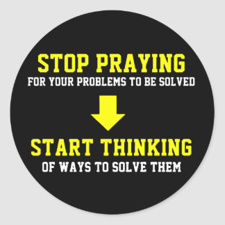 Stop Praying Start Thinking Round Sticker