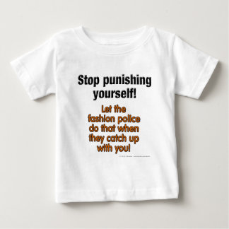Stop punishing yourself! Let the fashion police... Baby T-Shirt