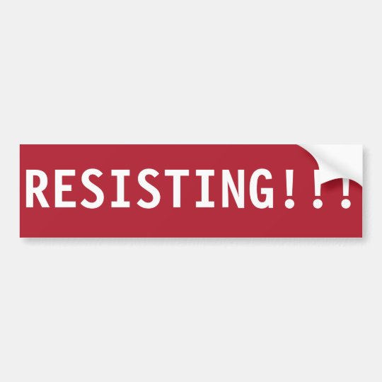 STOP RESISTING!!! BUMPER STICKER