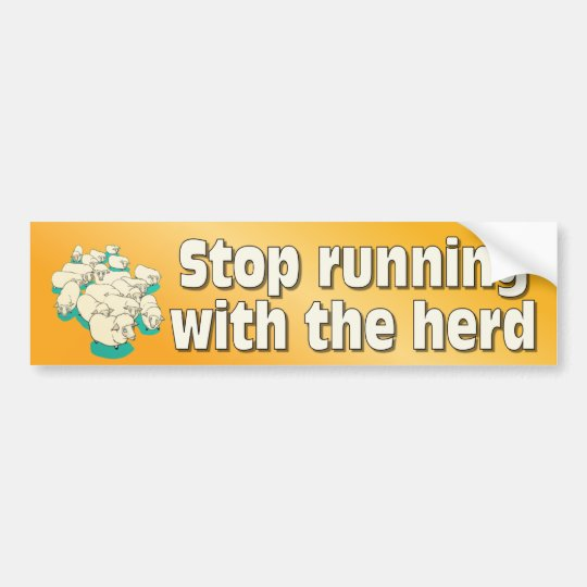 Stop running with the herd bumper sticker