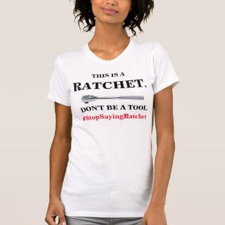 """""""STOP SAYING RATCHET"""" T-Shirt. T-Shirt"""