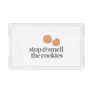 Stop & Smell the Cookies Acrylic Tray