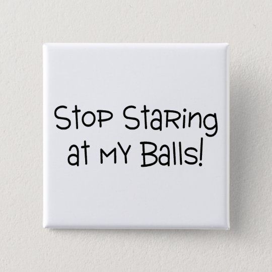 Stop Staring At My Balls 15 Cm Square Badge