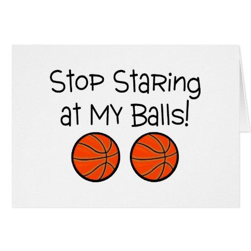 Stop Staring At My Balls (Basketballs) Greeting Card