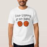 Stop Staring At My Balls (Basketballs) Tee Shirts
