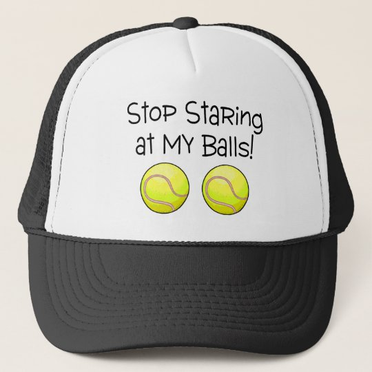 Stop Staring At My Balls (Tennis Balls) Trucker Hat
