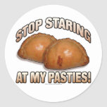 Stop Staring at my Pasties! Round Sticker