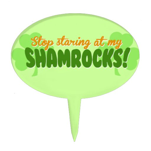 Stop Staring at my Shamrocks! Cake Toppers
