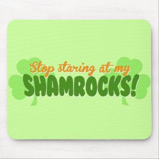 Stop Staring at my Shamrocks! Mouse Pad