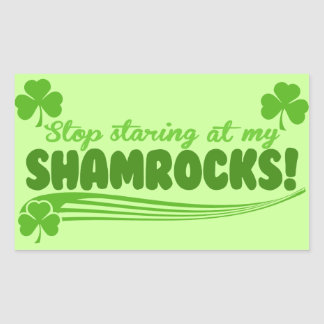 Stop Staring at my Shamrocks! Rectangular Sticker