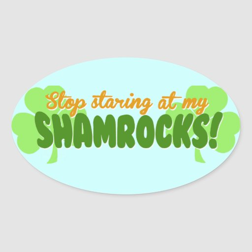 Stop Staring at my Shamrocks! Oval Stickers