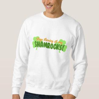 Stop Staring at my Shamrocks! Sweatshirt