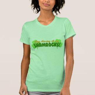 Stop Staring at my Shamrocks! Tee Shirts