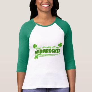 Stop Staring at my Shamrocks! Shirts