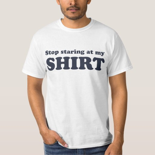 Stop Staring At My Shirt Funny Humour Tee