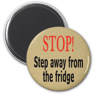 Stop! Step away from the fridge 6 Cm Round Magnet