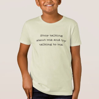 Stop talking about me and try talking to me. T-Shirt