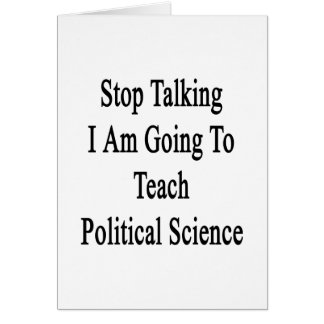Stop Talking I Am Going To Teach Political Science Cards