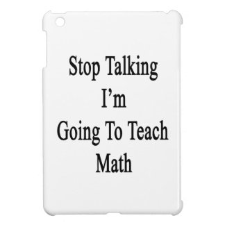 Stop Talking I'm Going To Teach Math Cover For The iPad Mini