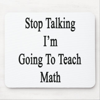 Stop Talking I'm Going To Teach Math Mouse Pads