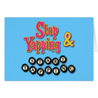 Stop Tapping and Start Yapping Greeting Card