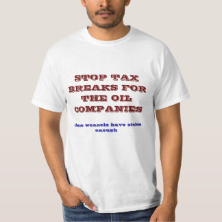 STOP TAX BREAKS FOR THE OIL COMPANIES, those we... T-Shirt