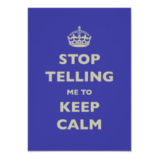 Stop Telling Me To Keep Calm 11 Cm X 16 Cm Invitation Card