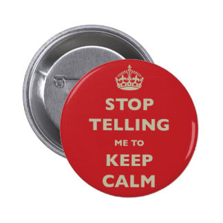 Stop Telling Me To Keep Calm 6 Cm Round Badge