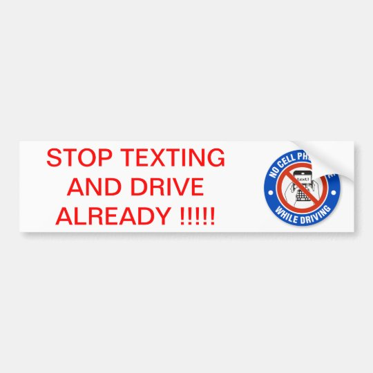 STOP TEXTING  AND DRIVE ALREADY !!! BUMPER STICKER