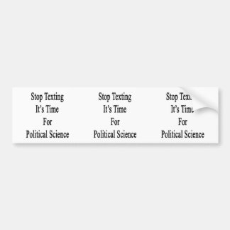 Stop Texting It s Time For Political Science Bumper Sticker