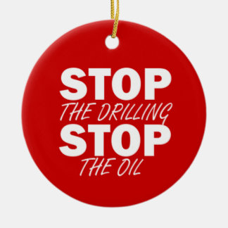 Stop the Drilling, Stop the Oil Double-Sided Ceramic Round Christmas Ornament