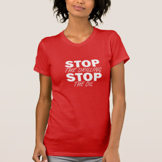 Stop The Drilling, Stop The Oil! Tee Shirt