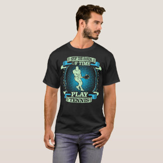 Stop The Hands Of Time Play Tennis Outdoors Tshirt