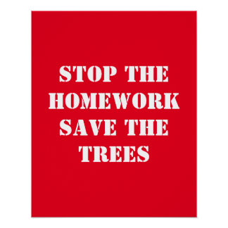 Stop The Homework Save The Trees Poster