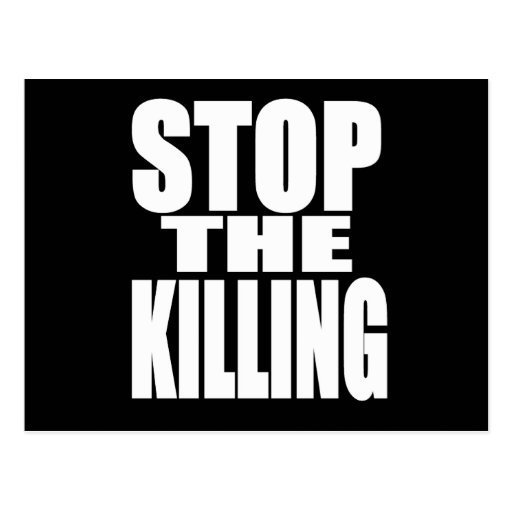 Stop the killing - protest loud and proud post card