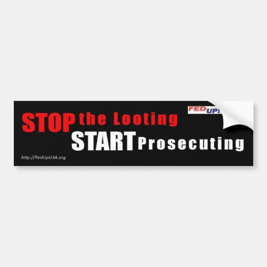Stop the Looting - Start Prosecuting bumper sticke Bumper Sticker