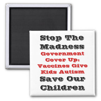 Stop The Madness, Save Our Children, Government... Square Magnet