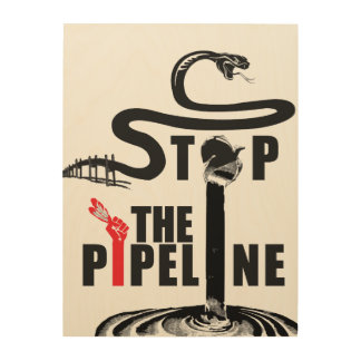 Stop the pipeline wood sign