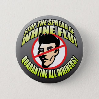 Stop The Spread of Whine Flu Button