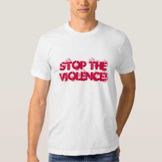 STOP THE VIOLENCE! T SHIRT