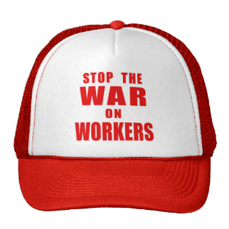 STOP THE WAR ON WORKERS T-shirts Trucker Hat