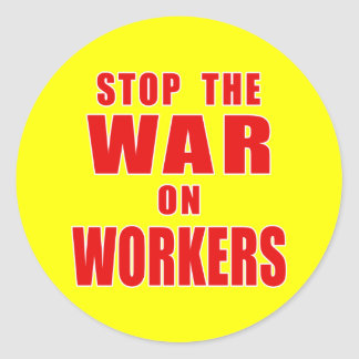 STOP THE WAR ON WORKERS T-shirts Round Stickers