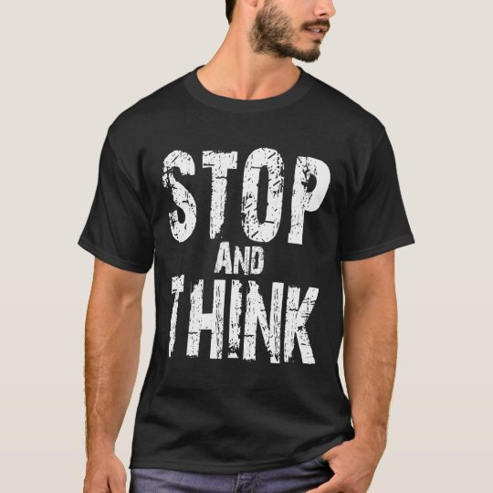 Stop & Think! T-Shirt
