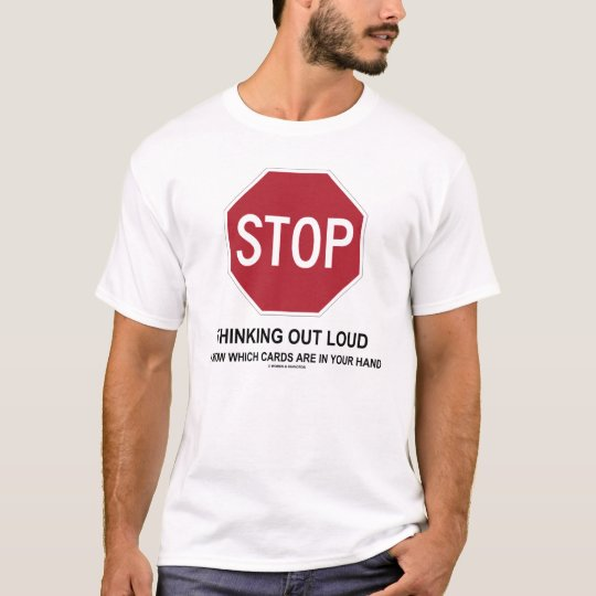 Stop Thinking Out Loud (Card Player) T-Shirt
